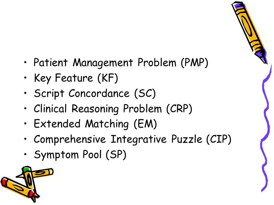 Patient Management Problem (PMP) Key Feature (KF) Script Concordance (SC) Clinical Reasoning Problem (CRP) Extended Matching (EM) Comprehensive Integrative Puzzle (CIP) Symptom Pool (SP)