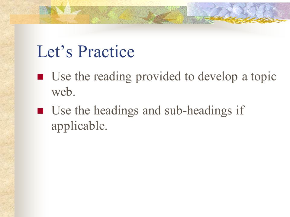 Let's Practice Use the reading provided to develop a topic web.
