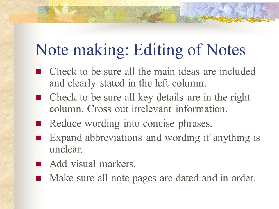 Note making: Editing of Notes Check to be sure all the main ideas are included and clearly stated in the left column.