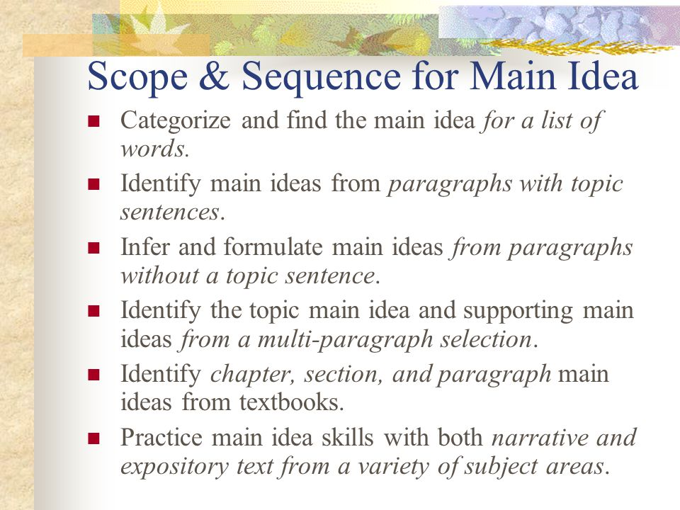 Scope & Sequence for Main Idea Categorize and find the main idea for a list of words.