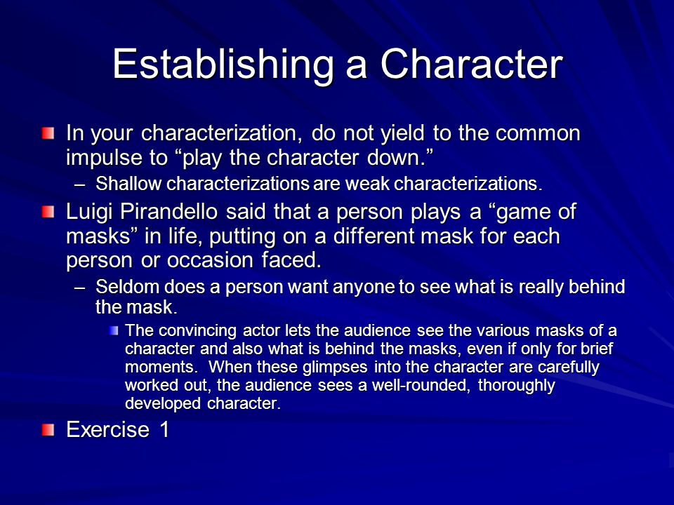Establishing a Character In your characterization, do not yield to the common impulse to play the character down. –Shallow characterizations are weak characterizations.