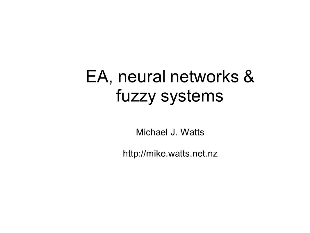 Lecture Outline Advantages of fuzzy systems Problems with fuzzy systems Applying EA to fuzzy systems Problems with ANN Applying EA to neural networks