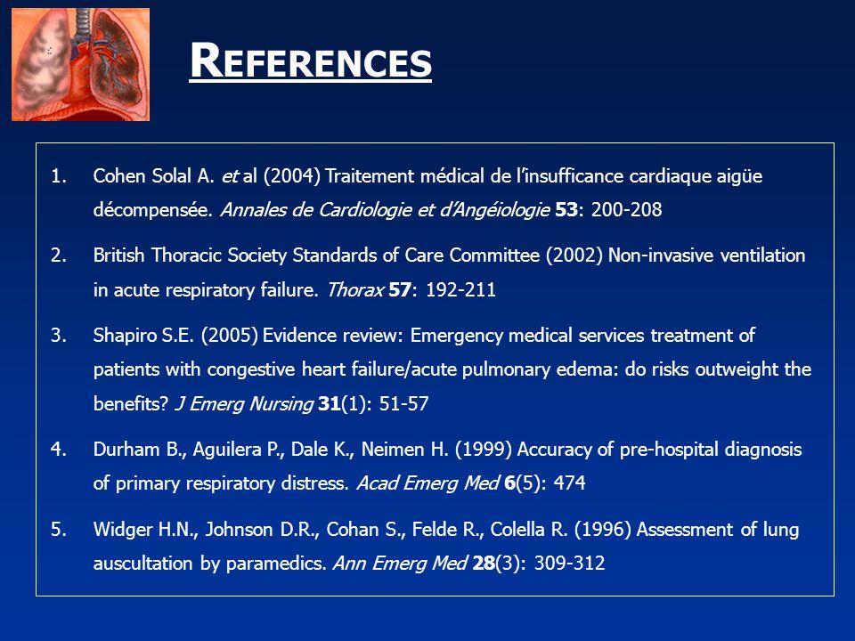 R EFERENCES 1.Cohen Solal A. et al (2004) Traitement médical de l'insufficance cardiaque aigüe décompensée. Annales de Cardiologie et d'Angéiologie 53