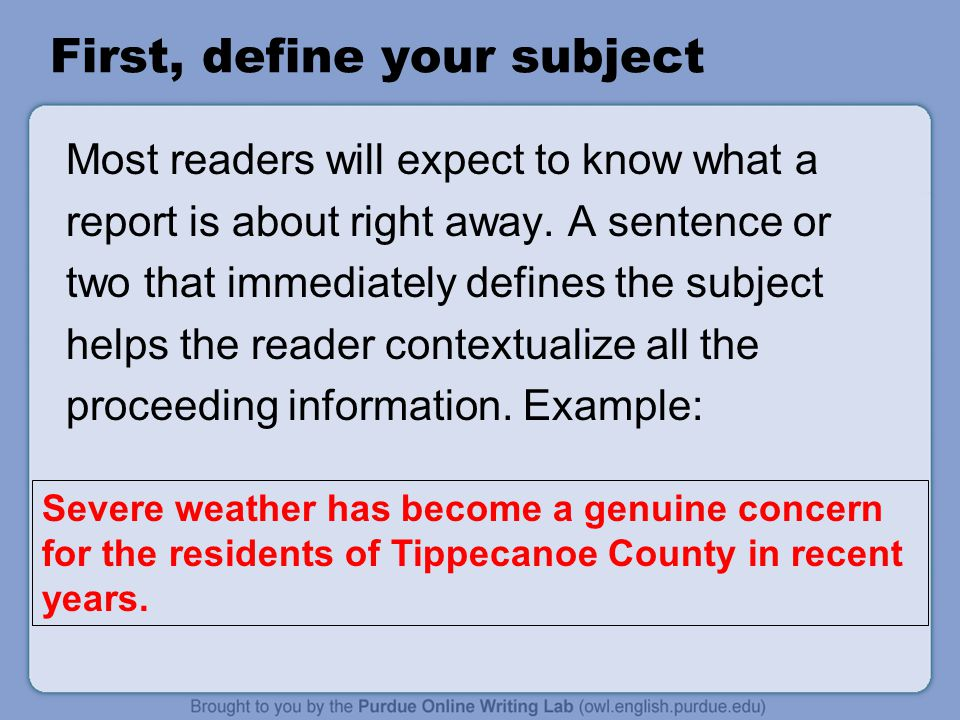 First, define your subject Most readers will expect to know what a report is about right away.