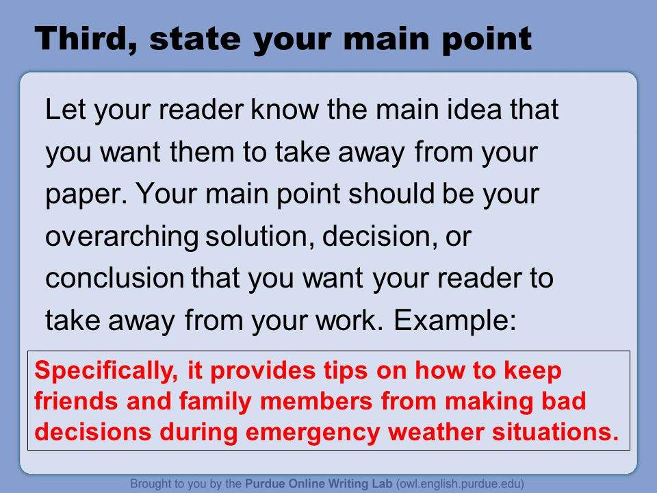 Third, state your main point Let your reader know the main idea that you want them to take away from your paper.