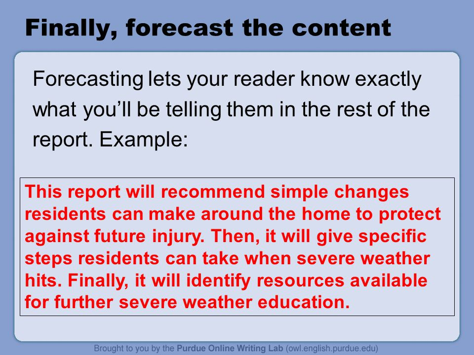 Finally, forecast the content Forecasting lets your reader know exactly what you'll be telling them in the rest of the report.