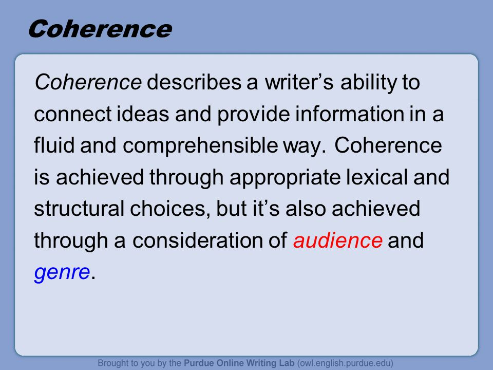 Coherence Coherence describes a writer's ability to connect ideas and provide information in a fluid and comprehensible way.