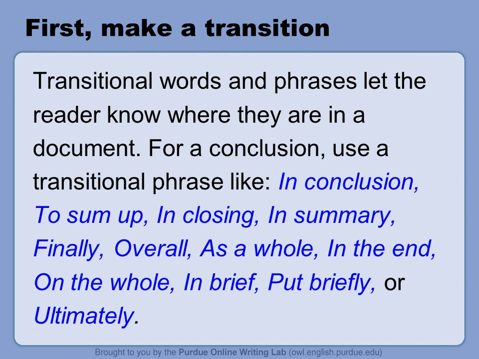 First, make a transition Transitional words and phrases let the reader know where they are in a document.