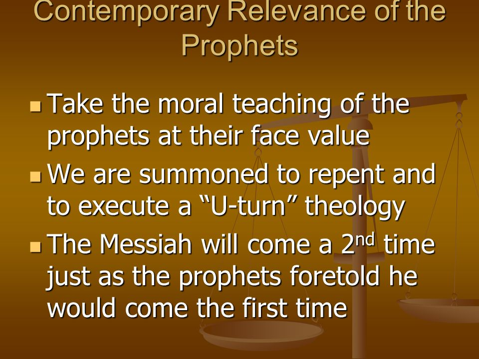 Contemporary Relevance of the Prophets Take the moral teaching of the prophets at their face value Take the moral teaching of the prophets at their fa