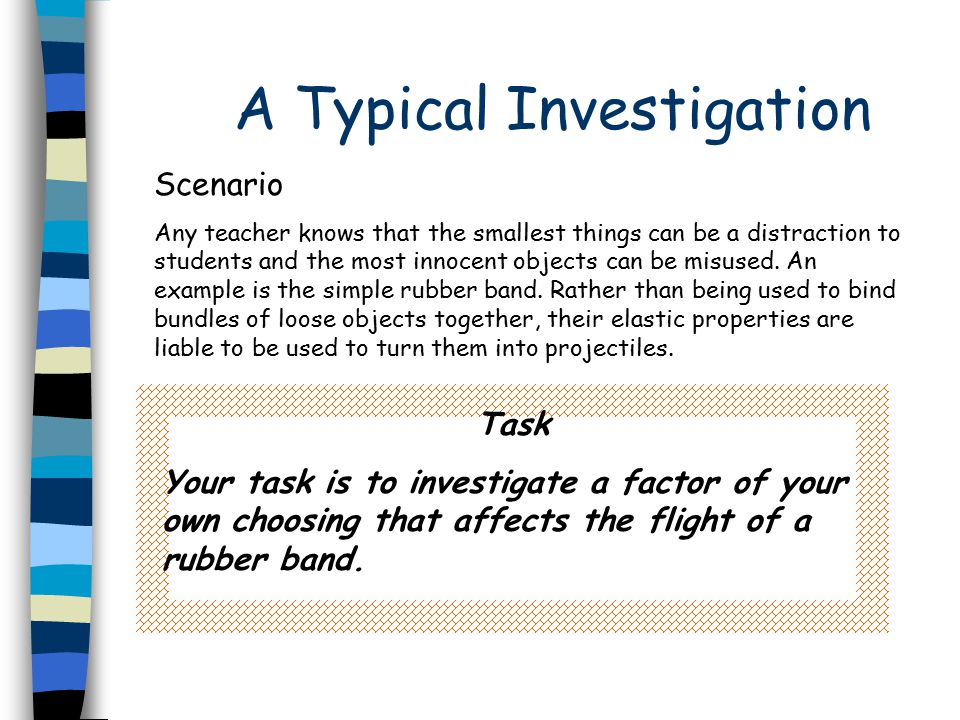 A Typical Investigation Scenario Any teacher knows that the smallest things can be a distraction to students and the most innocent objects can be misu