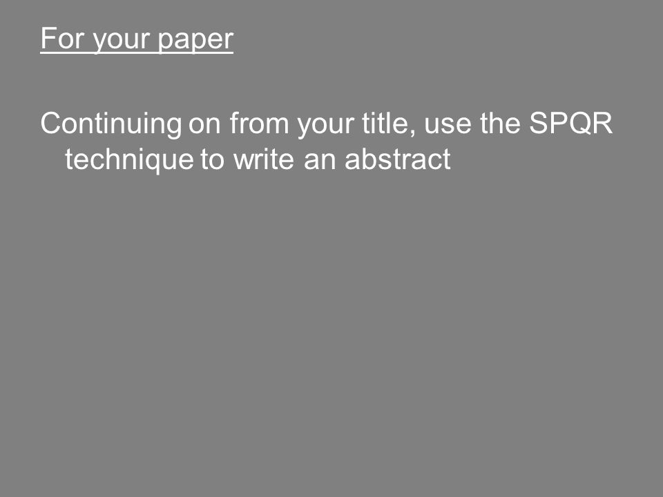 For your paper Continuing on from your title, use the SPQR technique to write an abstract
