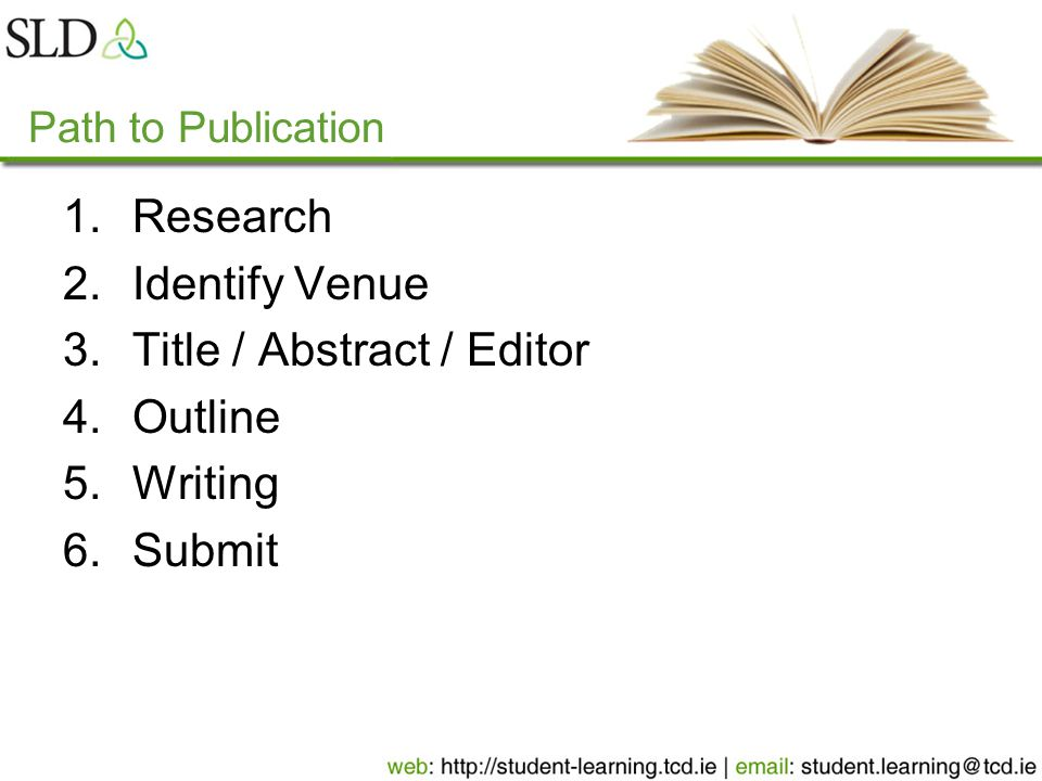 Path to Publication 1.Research 2.Identify Venue 3.Title / Abstract / Editor 4.Outline 5.Writing 6.Submit