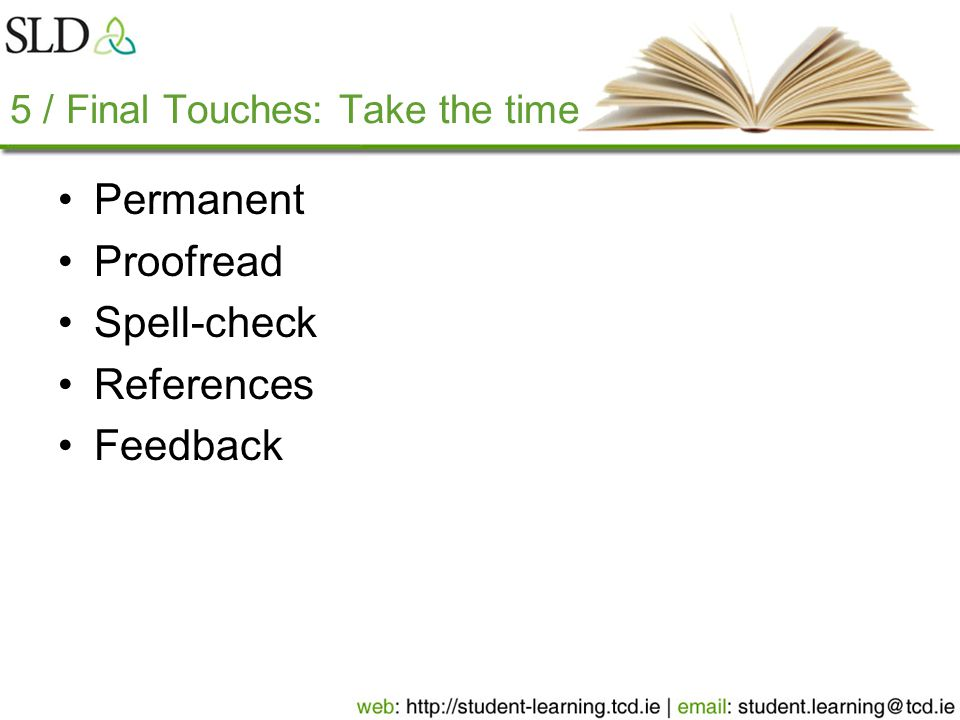 5 / Final Touches: Take the time Permanent Proofread Spell-check References Feedback