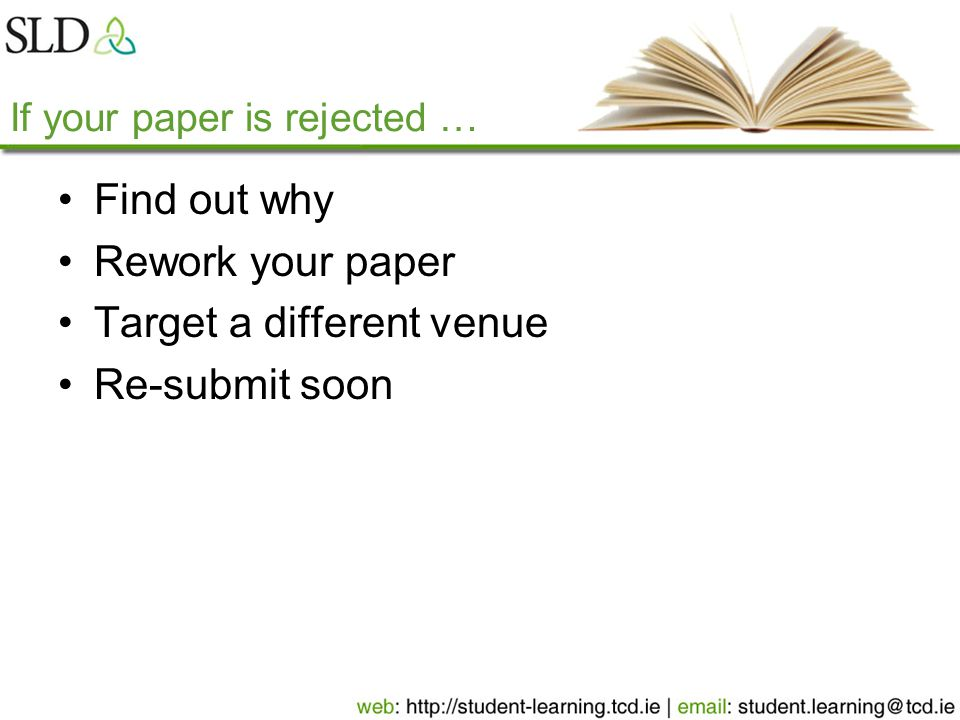If your paper is rejected … Find out why Rework your paper Target a different venue Re-submit soon