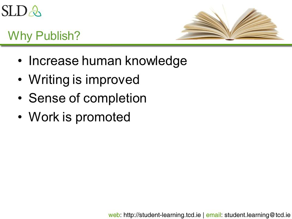 Why Publish Increase human knowledge Writing is improved Sense of completion Work is promoted