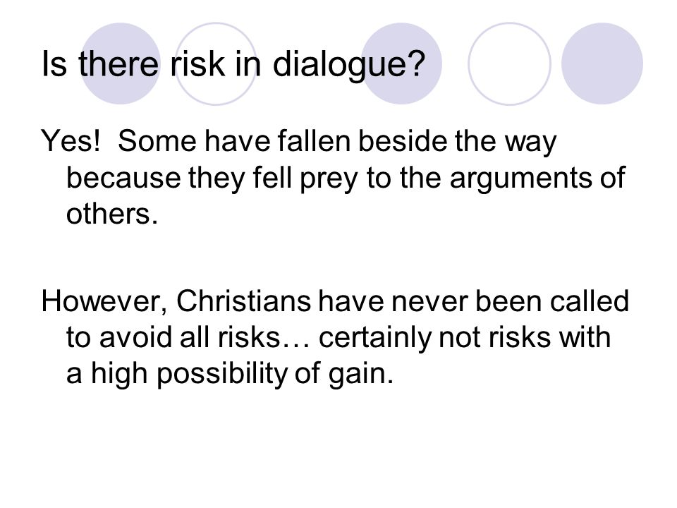 Is there risk in dialogue. Yes.
