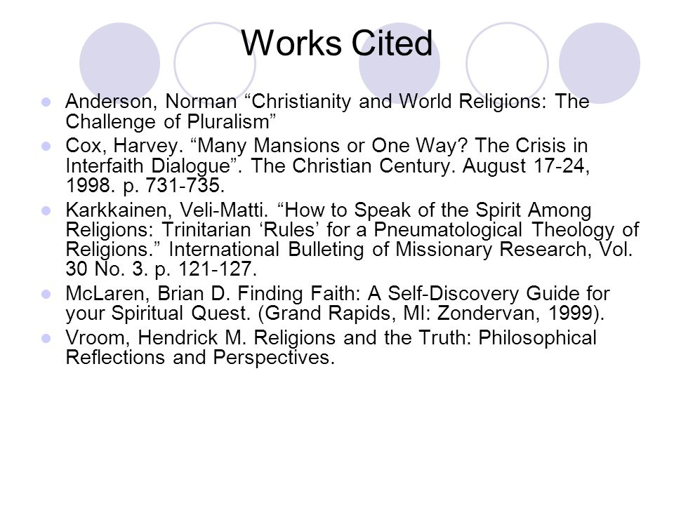 Works Cited Anderson, Norman Christianity and World Religions: The Challenge of Pluralism Cox, Harvey.