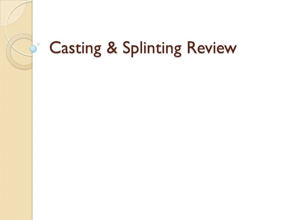 Casting & Splinting Review