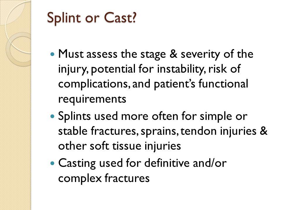 Splint or Cast.