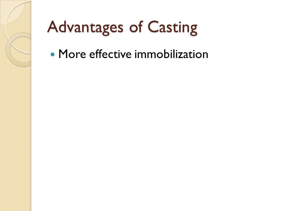 Advantages of Casting More effective immobilization