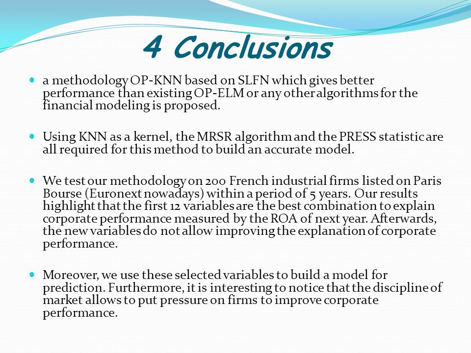 4 Conclusions a methodology OP-KNN based on SLFN which gives better performance than existing OP-ELM or any other algorithms for the financial modelin