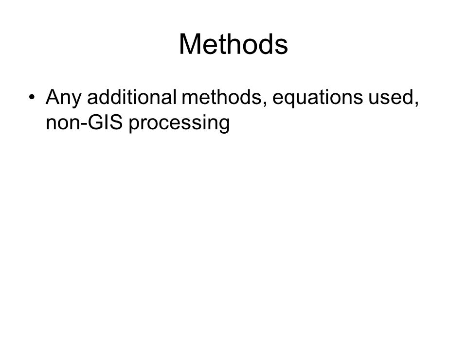 Methods Any additional methods, equations used, non-GIS processing