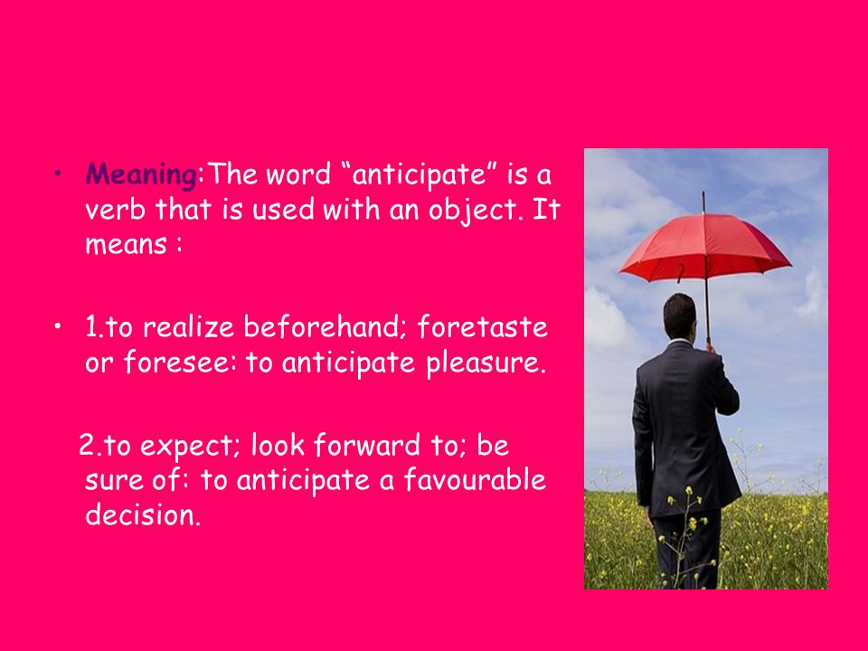 Meaning:The word anticipate is a verb that is used with an object.
