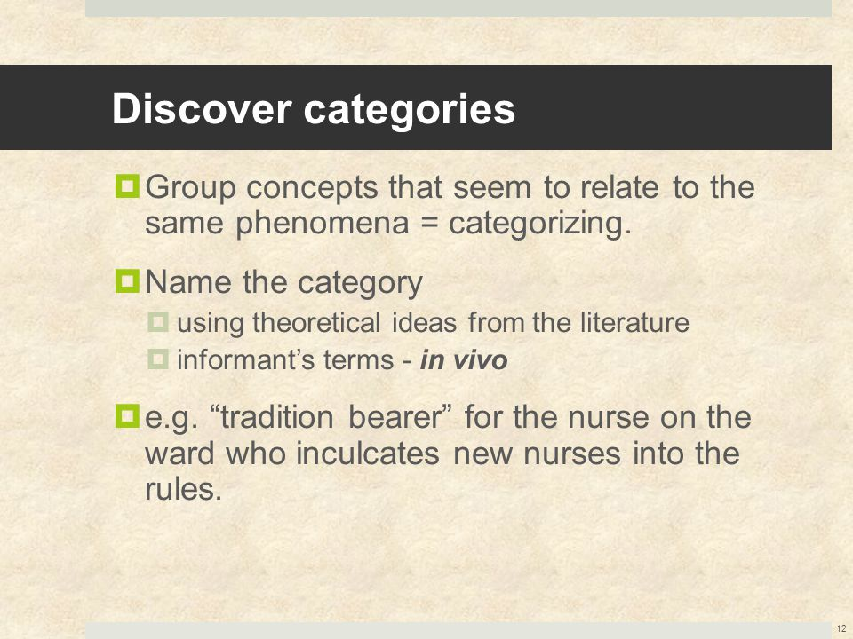 Discover categories  Group concepts that seem to relate to the same phenomena = categorizing.  Name the category  using theoretical ideas from the