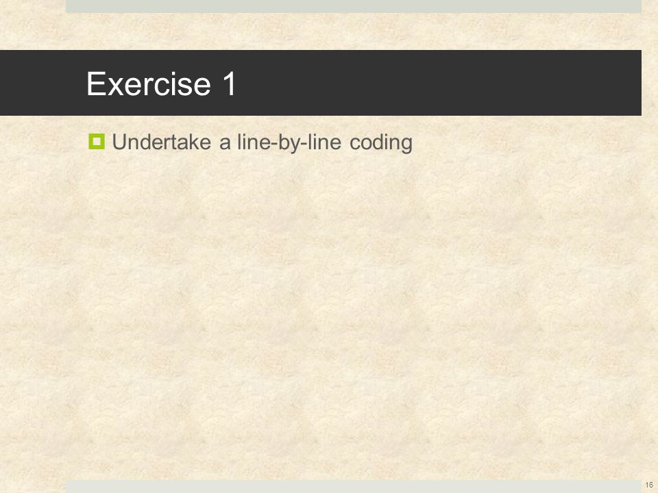 Exercise 1  Undertake a line-by-line coding 16