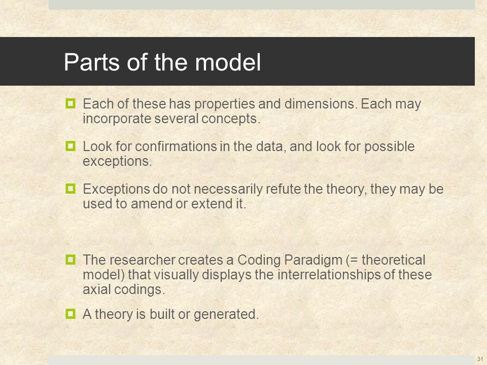 Parts of the model  Each of these has properties and dimensions. Each may incorporate several concepts.  Look for confirmations in the data, and loo