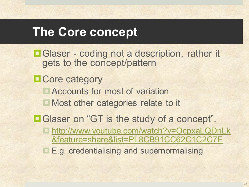 The Core concept  Glaser - coding not a description, rather it gets to the concept/pattern  Core category  Accounts for most of variation  Most ot