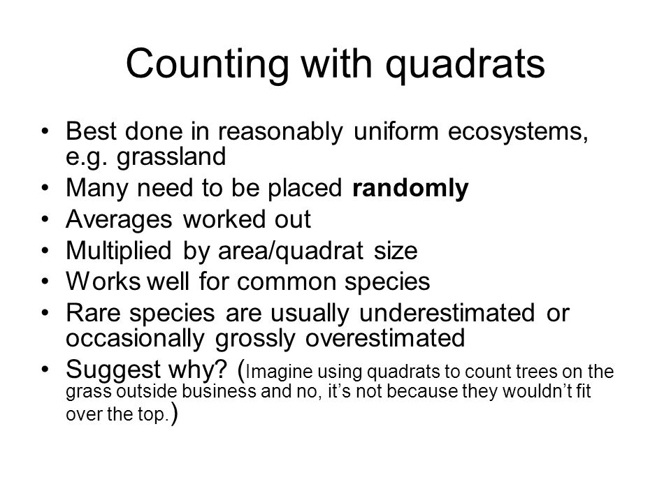 Counting with quadrats Best done in reasonably uniform ecosystems, e.g.