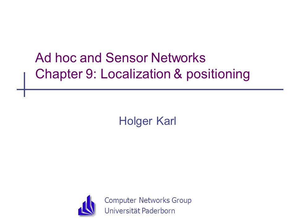 Computer Networks Group Universität Paderborn Ad hoc and Sensor Networks Chapter 9: Localization & positioning Holger Karl