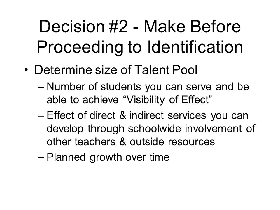 """Decision #2 - Make Before Proceeding to Identification Determine size of Talent Pool –Number of students you can serve and be able to achieve """"Visibil"""