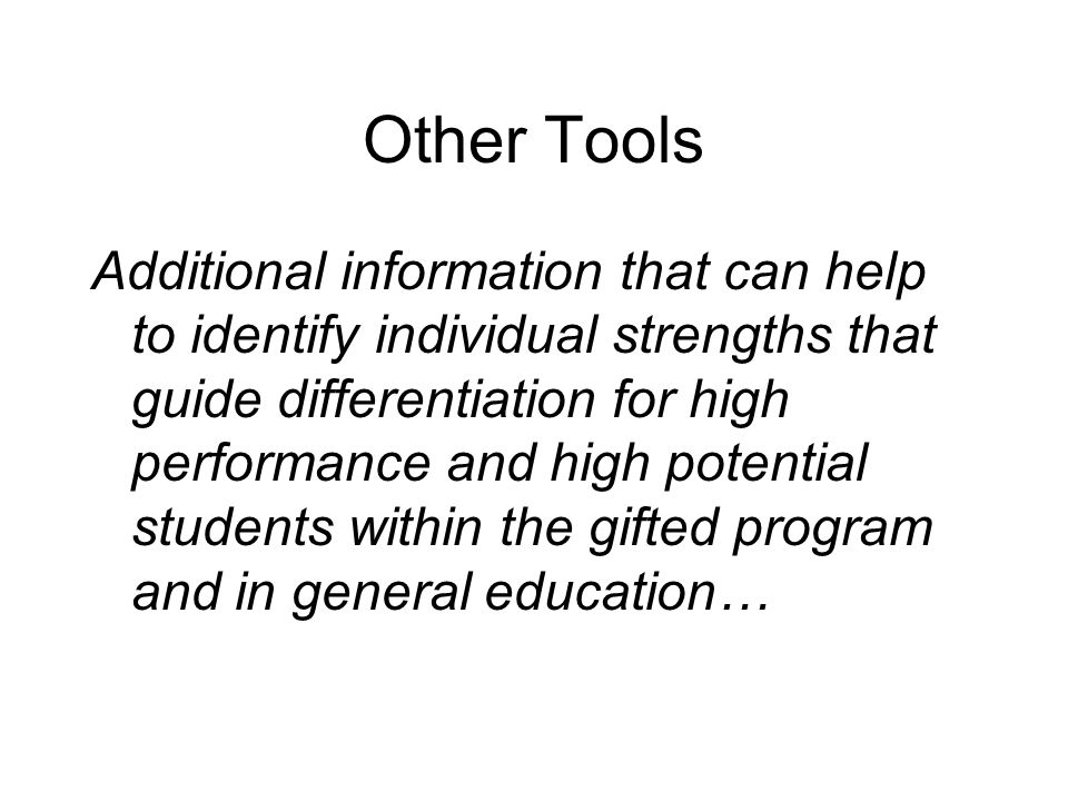 Other Tools Additional information that can help to identify individual strengths that guide differentiation for high performance and high potential s