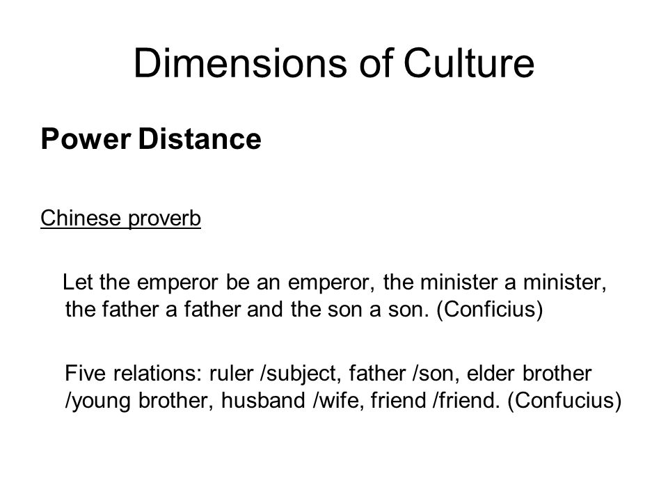 Dimensions of Culture Power Distance Chinese proverb Let the emperor be an emperor, the minister a minister, the father a father and the son a son.