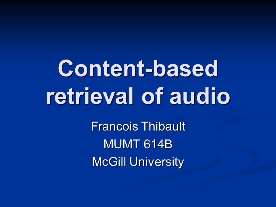 Content-based retrieval of audio Francois Thibault MUMT 614B McGill University