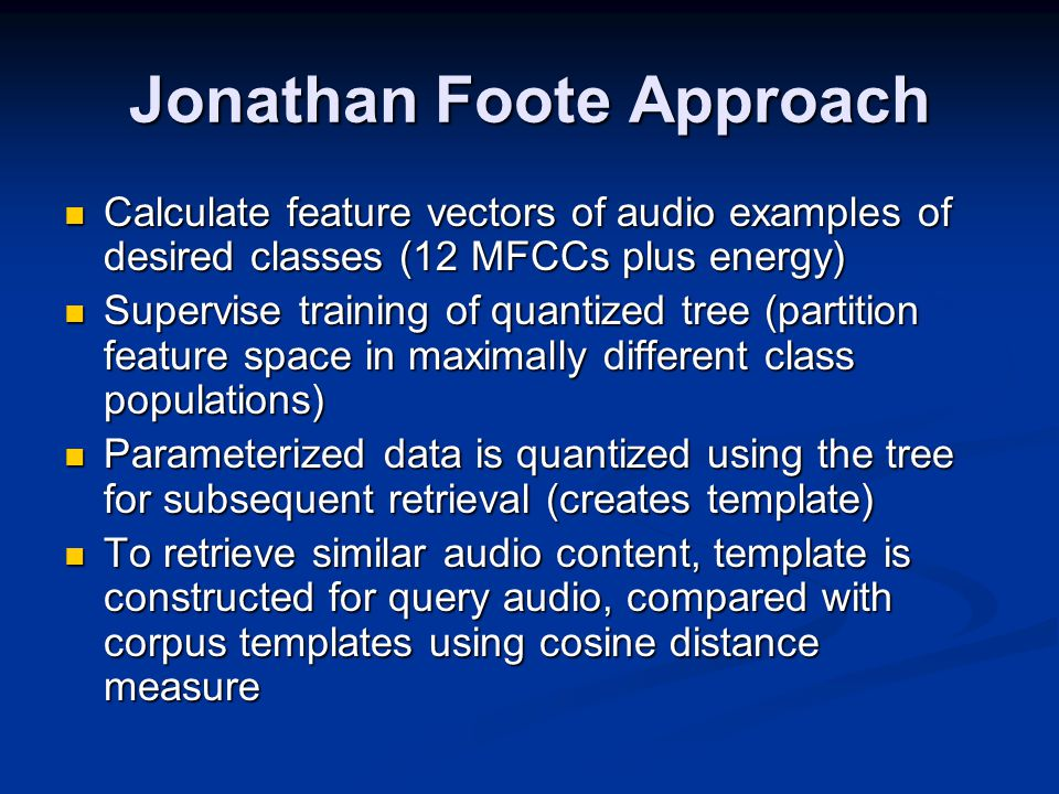 Foote's Results Good way of measuring subjective qualities of sound, without using targeted features Good way of measuring subjective qualities of sound, without using targeted features Not as accurate to other techniques using psycho-acoustic knowledge in finding similar timbres (e.g.