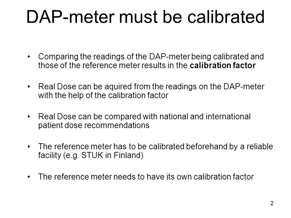 3 Calibration Meters Either Air Kerma meter or another DAP-meter can be used for calibration of DAP-meter