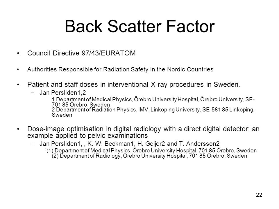 22 Back Scatter Factor Council Directive 97/43/EURATOM Authorities Responsible for Radiation Safety in the Nordic Countries Patient and staff doses in