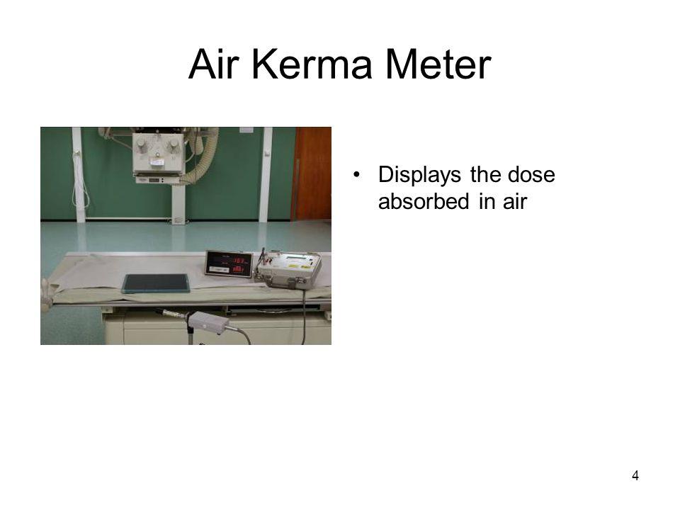 4 Air Kerma Meter Displays the dose absorbed in air