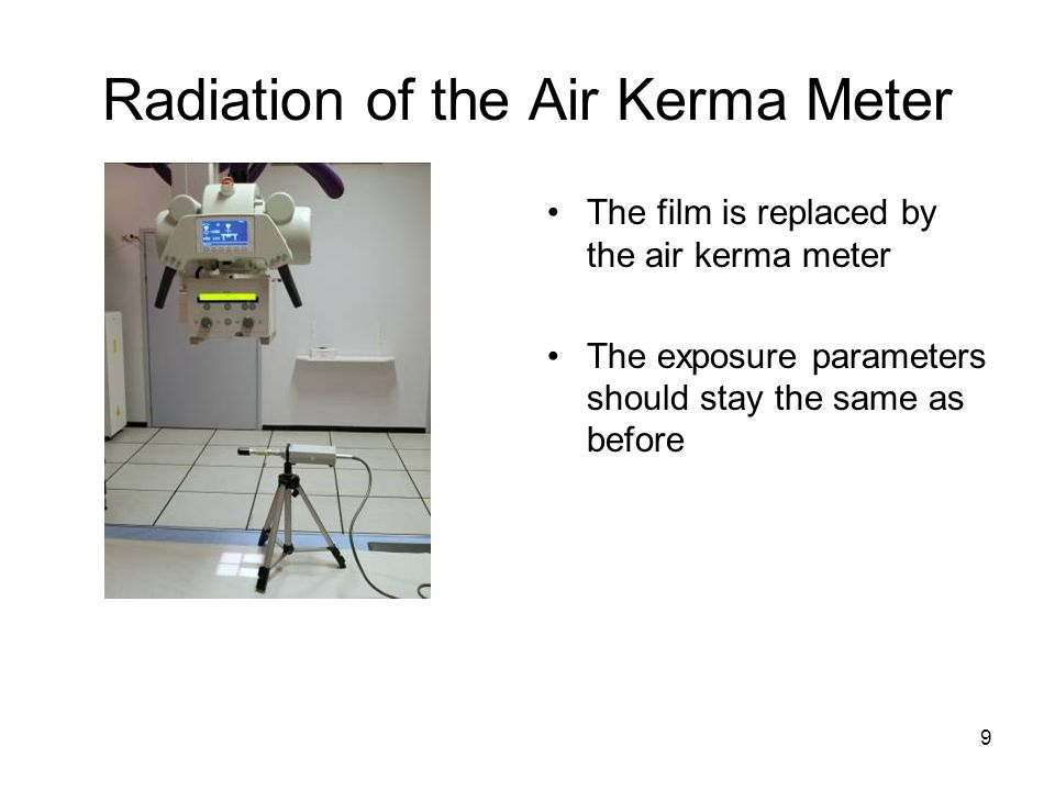9 Radiation of the Air Kerma Meter The film is replaced by the air kerma meter The exposure parameters should stay the same as before