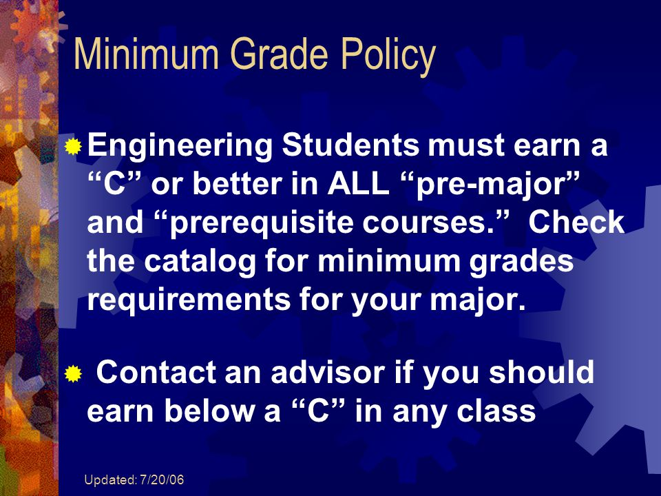 Updated: 7/20/06  Engineering Students must earn a C or better in ALL pre-major and prerequisite courses. Check the catalog for minimum grades requirements for your major.