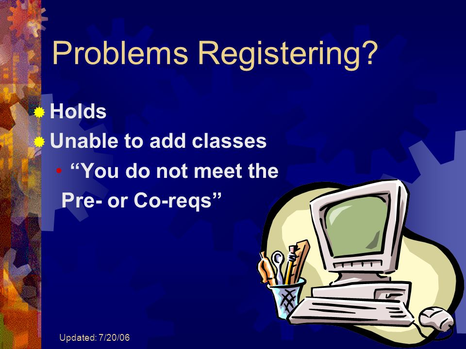 "Updated: 7/20/06 Problems Registering?  Holds  Unable to add classes ""You do not meet the Pre- or Co-reqs"""