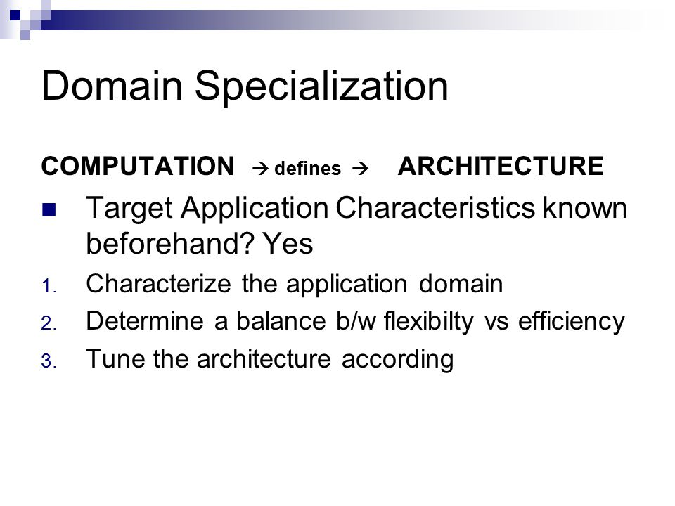 Domain Specialization COMPUTATION  defines  ARCHITECTURE Target Application Characteristics known beforehand? Yes 1. Characterize the application do