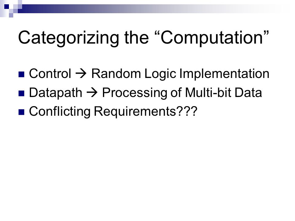 Categorizing the Computation Control  Random Logic Implementation Datapath  Processing of Multi-bit Data Conflicting Requirements???