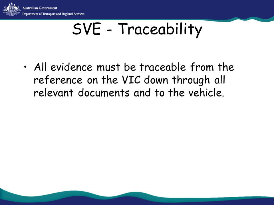 SVE - Traceability All evidence must be traceable from the reference on the VIC down through all relevant documents and to the vehicle.