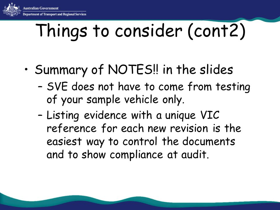 Things to consider (cont2) Summary of NOTES!! in the slides –SVE does not have to come from testing of your sample vehicle only. –Listing evidence wit