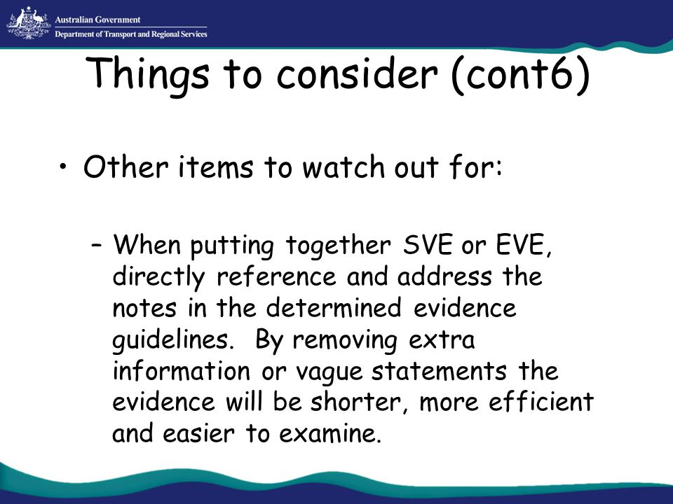 Things to consider (cont6) Other items to watch out for: –When putting together SVE or EVE, directly reference and address the notes in the determined