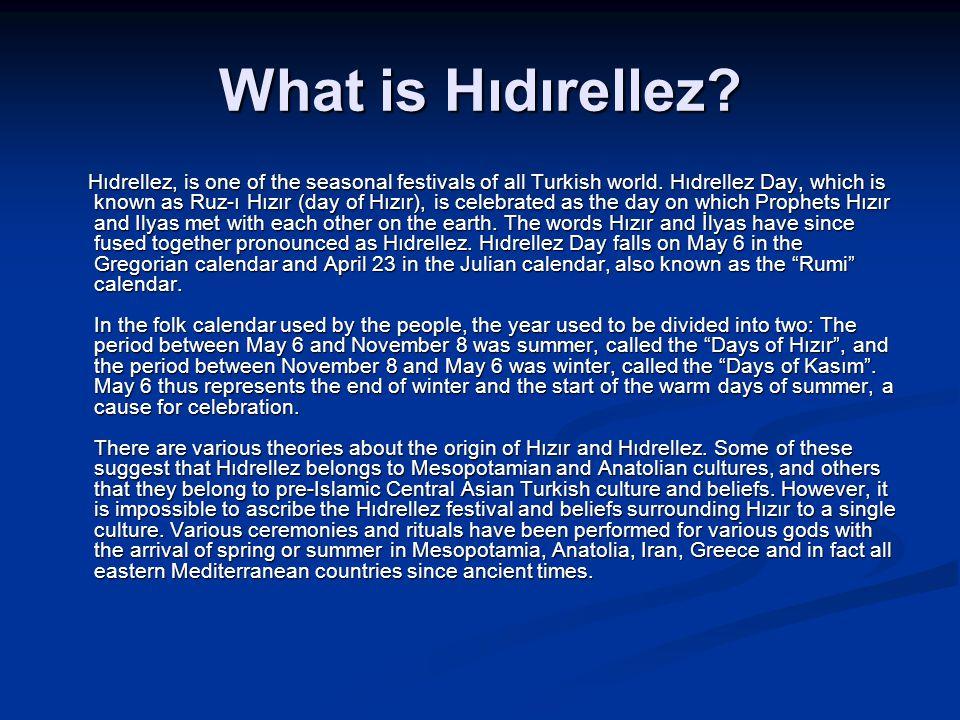 What is Hıdırellez. Hıdrellez, is one of the seasonal festivals of all Turkish world.